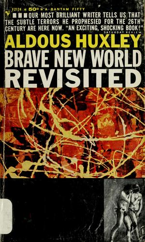 aldous huxley 1958 essay The essay brave new world revisited was written by aldous huxley in 1958- twenty- seven years after the publication of brave in brave new world, aldous huxley explores this social conditioning in the opening chapters personal choices and emotions are a sacrifice for the stability of.